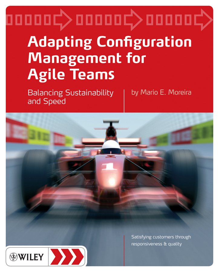 Mario Moreira E. Adapting Configuration Management for Agile Teams. Balancing Sustainability and Speed mario moreira e adapting configuration management for agile teams balancing sustainability and speed
