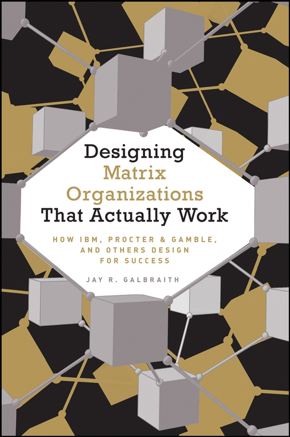 Jay Galbraith R. Designing Matrix Organizations that Actually Work. How IBM, Proctor & Gamble and Others Design for Success scissors for cutting of pvc products matrix 78418