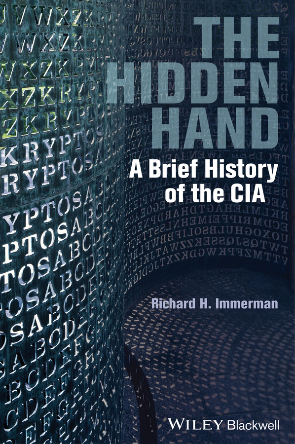Richard H. Immerman The Hidden Hand. A Brief History of the CIA