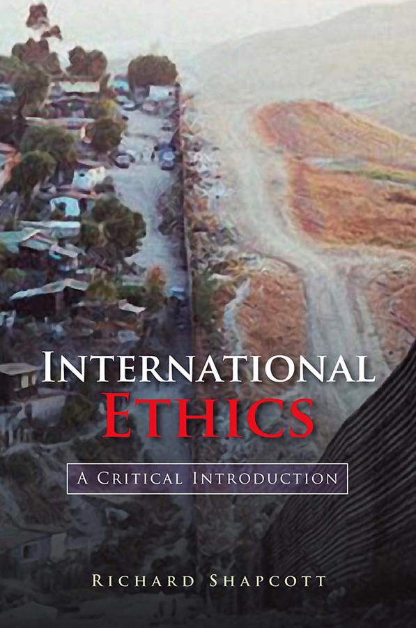 Richard Shapcott International Ethics. A Critical Introduction it ethics handbook