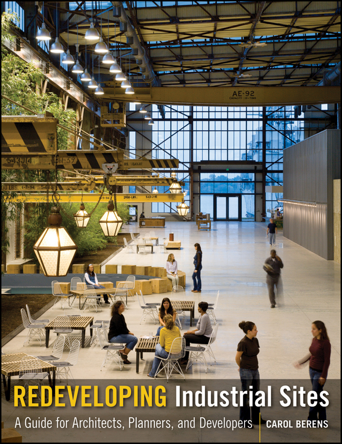 Carol Berens Redeveloping Industrial Sites. A Guide for Architects, Planners, and Developers