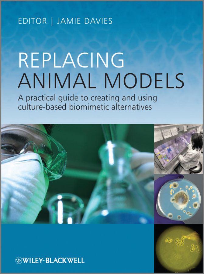 Jamie Davies Replacing Animal Models. A Practical Guide to Creating and Using Culture-based Biomimetic Alternatives недорго, оригинальная цена