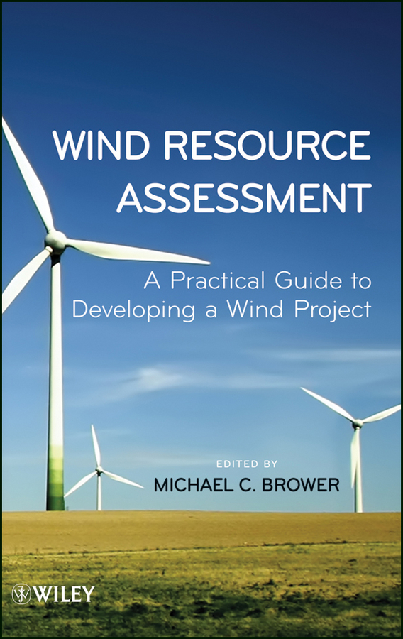 Michael Brower Wind Resource Assessment. A Practical Guide to Developing a Wind Project michael fitzgerald building b2b applications with xml a resource guide