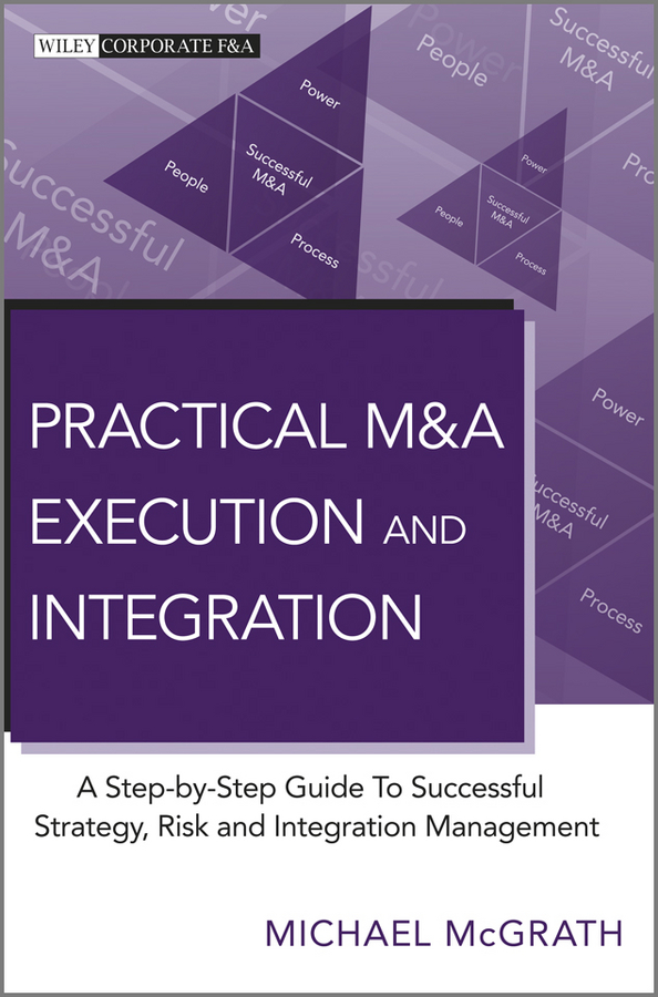 Michael McGrath R. Practical M&A Execution and Integration. A Step by Step Guide To Successful Strategy, Risk and Integration Management m j oczko a prayer in the mountains