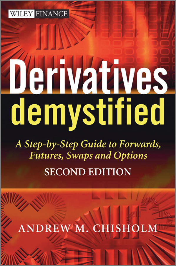 Andrew M. Chisholm Derivatives Demystified. A Step-by-Step Guide to Forwards, Futures, Swaps and Options недорго, оригинальная цена