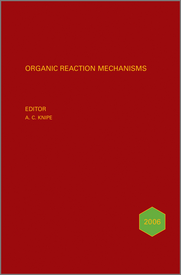 A. Knipe C. Organic Reaction Mechanisms 2006. An annual survey covering the literature dated January to December 2006 a knipe c organic reaction mechanisms 2008 an annual survey covering the literature dated january to december 2008
