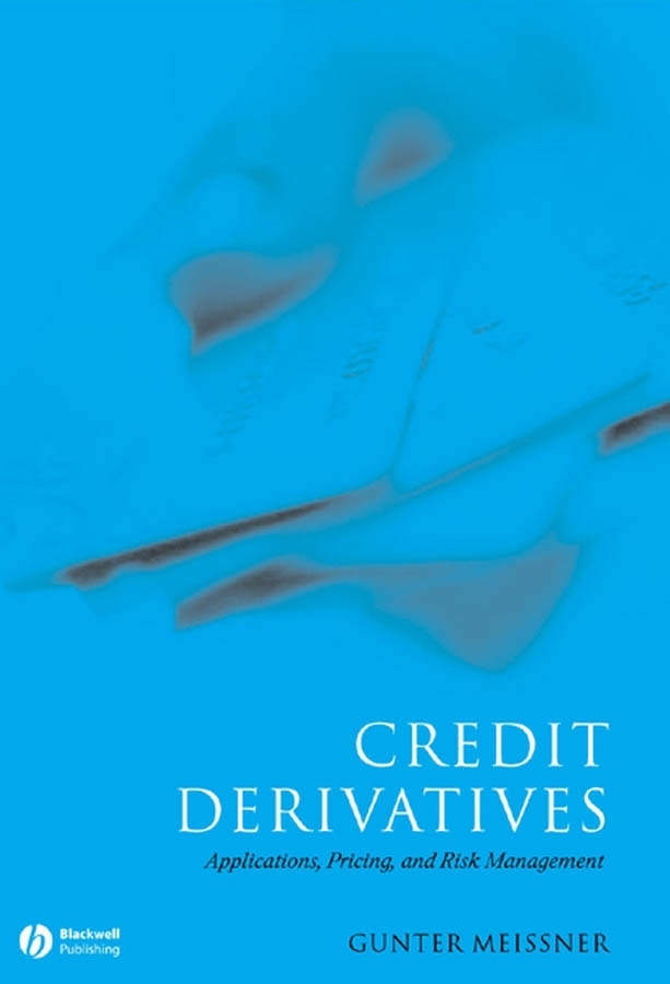 Gunter Meissner Credit Derivatives. Application, Pricing, and Risk Management risk sharing in finance