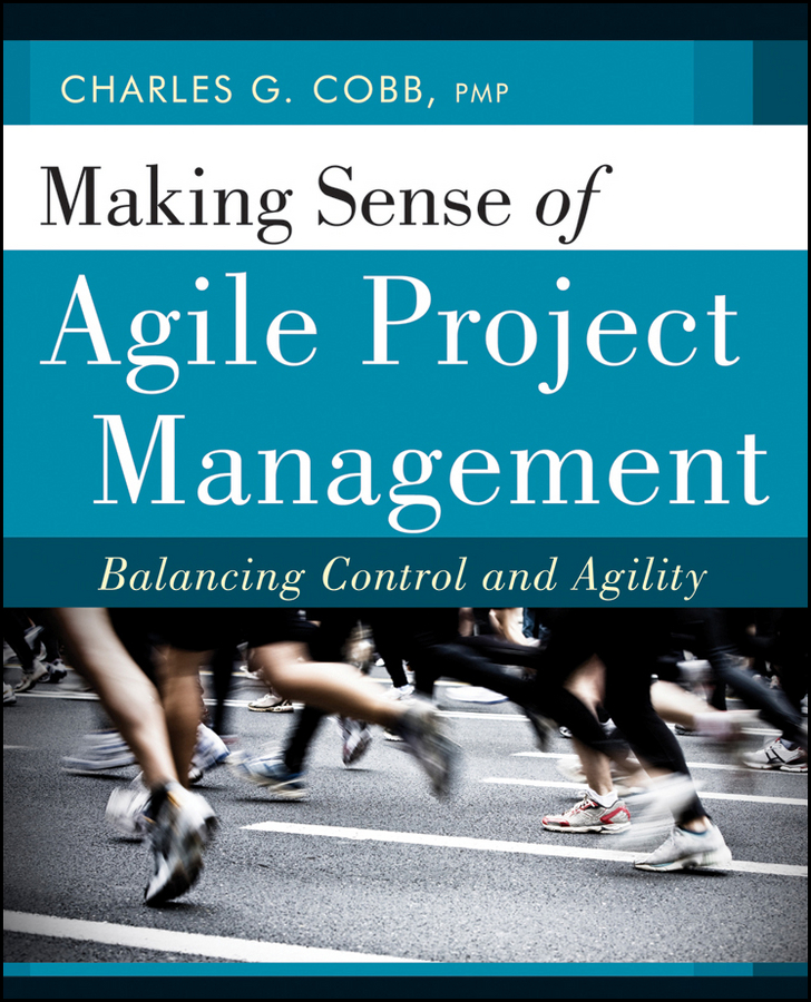 Charles Cobb G. Making Sense of Agile Project Management. Balancing Control and Agility mario moreira e adapting configuration management for agile teams balancing sustainability and speed