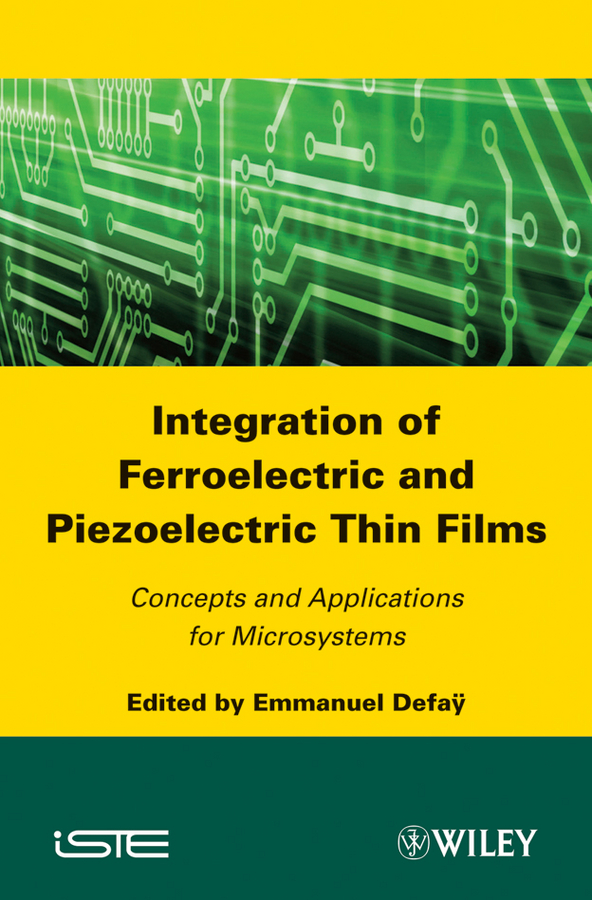Emmanuel Defaÿ Integration of Ferroelectric and Piezoelectric Thin Films. Concepts and Applications for Microsystems