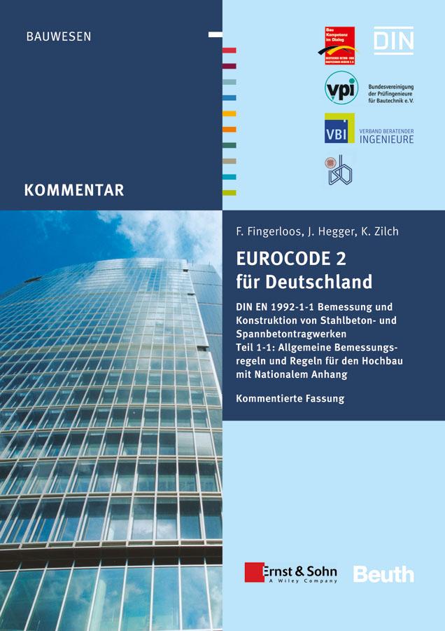 Deutscher Beton- und Bautechnik-Verein e.V. Eurocode 2 für Deutschland. Kommentierte Fassung. DIN EN 1992-1-1 Bemessung und Konstruktion von Stahlbeton- und Spannberton