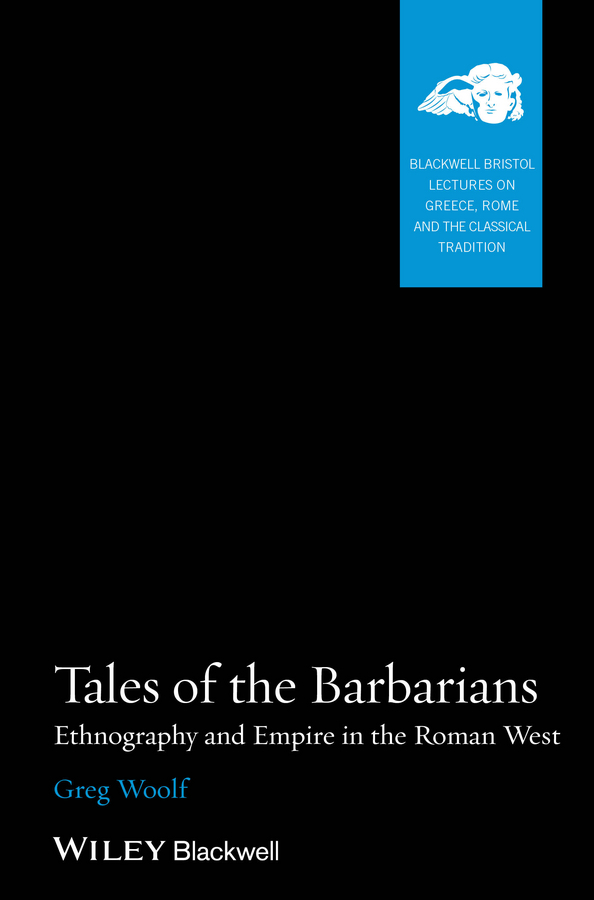 Greg Woolf Tales of the Barbarians. Ethnography and Empire in the Roman West the chesapeake book of the dead – tombstones epitaphs histories reflections and oddments of the region