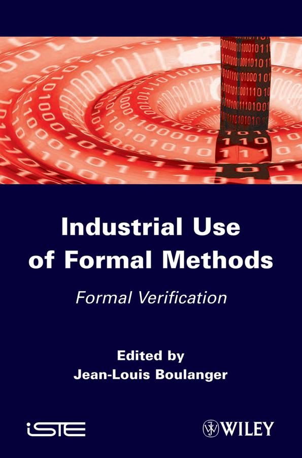 Jean-Louis Boulanger Industrial Use of Formal Methods. Formal Verification the four books on architecture