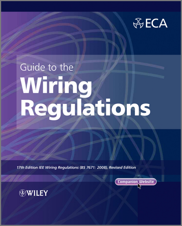 Electrical Contractors' Association (ECA) Guide to the IET Wiring Regulations. IET Wiring Regulations (BS 7671:2008 incorporating Amendment No 1:2011) paul rosenberg audel guide to the 2011 national electrical code all new edition