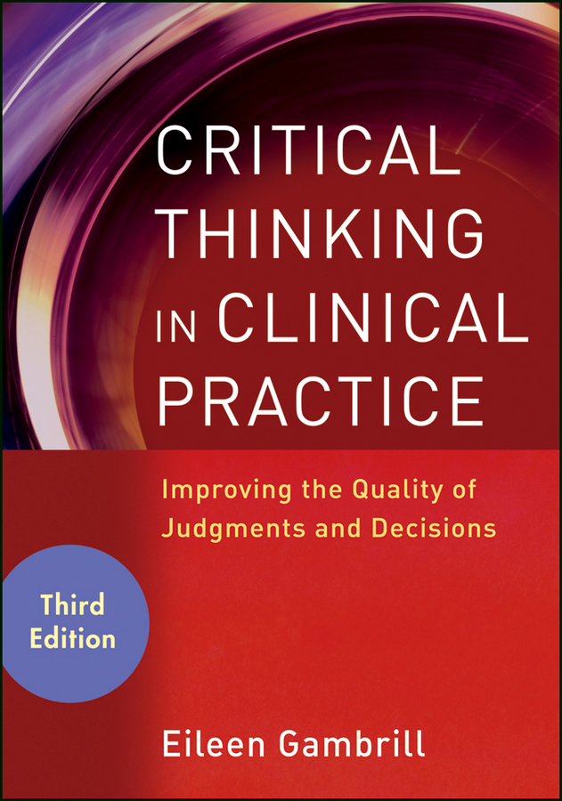 Eileen Gambrill Critical Thinking in Clinical Practice. Improving the Quality of Judgments and Decisions the professor of desire