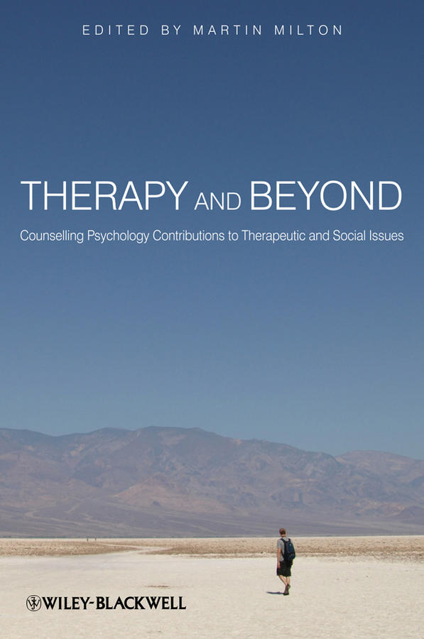 Martin Milton Therapy and Beyond. Counselling Psychology Contributions to Therapeutic and Social Issues
