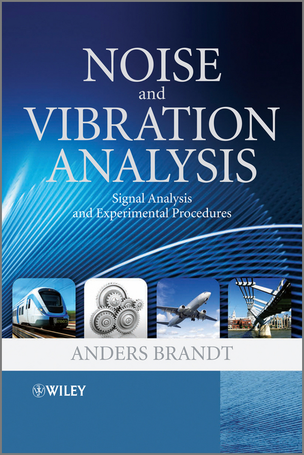 Anders Brandt Noise and Vibration Analysis. Signal Analysis and Experimental Procedures robert randall bond vibration based condition monitoring industrial aerospace and automotive applications
