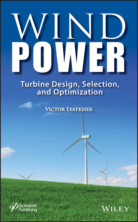 Victor Lyatkher M. Wind Power. Turbine Design, Selection, and Optimization optimization of wind blade design