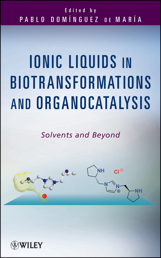 Pablo Domínguez de María Ionic Liquids in Biotransformations and Organocatalysis. Solvents and Beyond f schwille schwille dense chlorinated solvents in porous