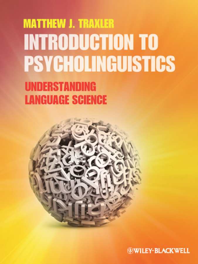 Matthew Traxler J. Introduction to Psycholinguistics. Understanding Language Science john bowers introduction to graphic design methodologies and processes understanding theory and application isbn 9781118157527
