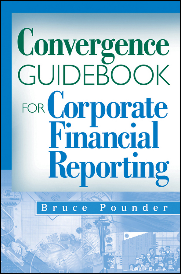 Bruce Pounder Convergence Guidebook for Corporate Financial Reporting все цены