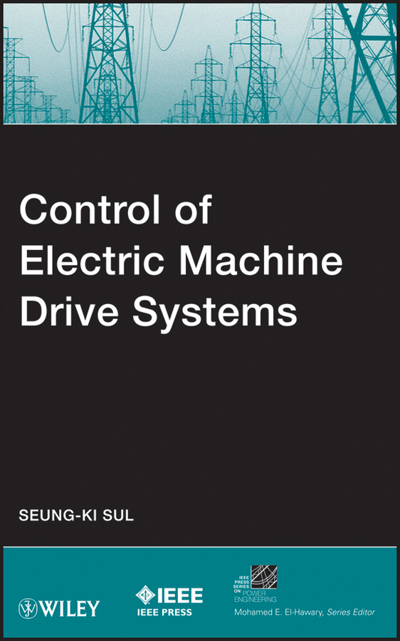 Seung-Ki Sul Control of Electric Machine Drive Systems