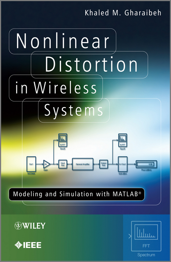 Khaled Gharaibeh M. Nonlinear Distortion in Wireless Systems. Modeling and Simulation with MATLAB недорго, оригинальная цена
