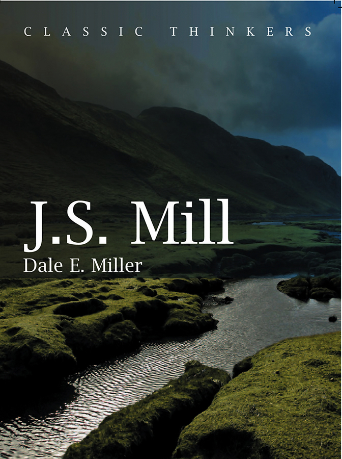 Dale Miller E. John Stuart Mill. Moral, Social, and Political Thought
