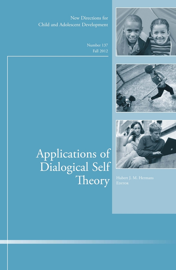 Hubert Hermans J. Applications of Dialogical Self Theory. New Directions for Child and Adolescent Development, Number 137