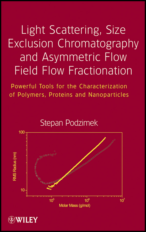 Stepan Podzimek Light Scattering, Size Exclusion Chromatography and Asymmetric Flow Field Flow Fractionation. Powerful Tools for the Characterization of Polymers, Proteins and Nanoparticles