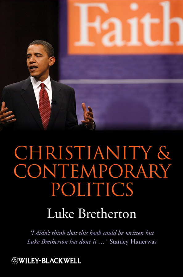 Luke Bretherton Christianity and Contemporary Politics. The Conditions and Possibilities of Faithful Witness