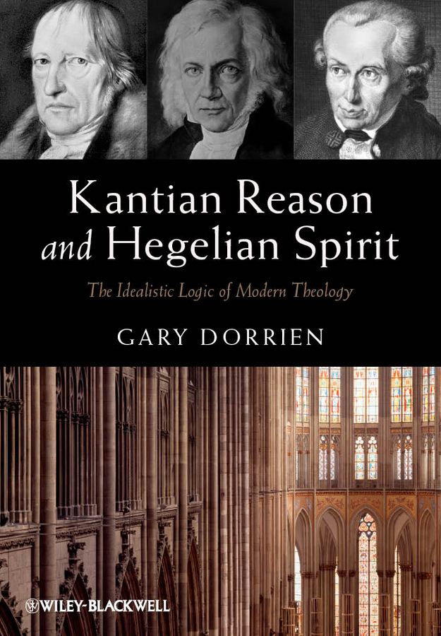Gary Dorrien Kantian Reason and Hegelian Spirit. The Idealistic Logic of Modern Theology reason and sexuality in western thought