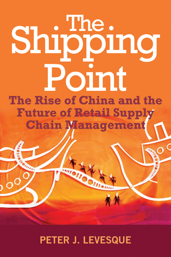 Peter Levesque J. The Shipping Point. The Rise of China and the Future of Retail Supply Chain Management the future of the electronic marketplace paper