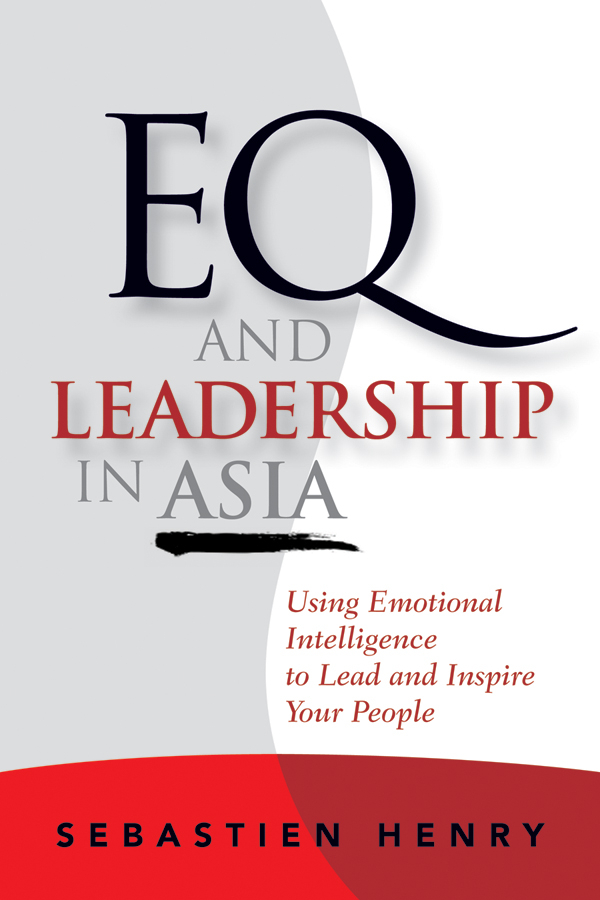 Sebastien Henry EQ and Leadership In Asia. Using Emotional Intelligence To Lead And Inspire Your People jeb blount sales eq how ultra high performers leverage sales specific emotional intelligence to close the complex deal