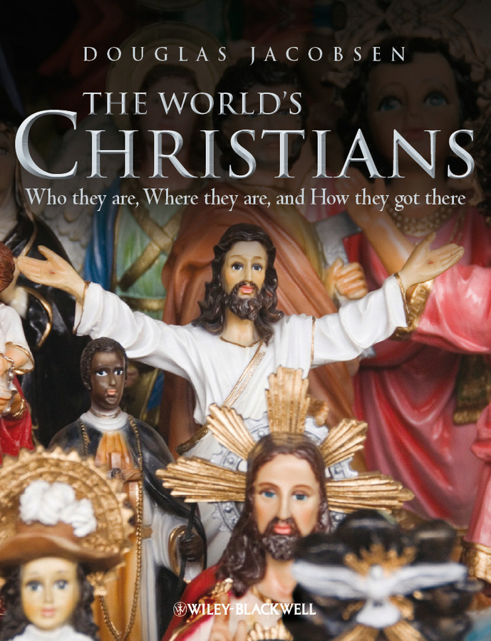 Douglas Jacobsen The World's Christians. Who they are, Where they are, and How they got there