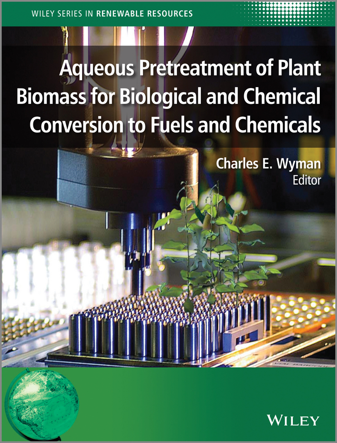Charles Wyman E. Aqueous Pretreatment of Plant Biomass for Biological and Chemical Conversion to Fuels and Chemicals
