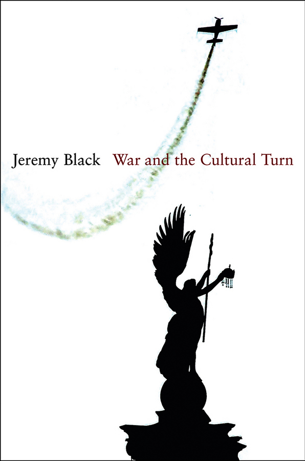 Jeremy Black War and the Cultural Turn the cold war a new oral history