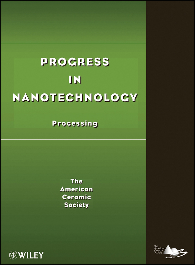 The American Ceramics Society Progress in Nanotechnology. Processing сборник статей advances of science proceedings of articles the international scientific conference czech republic karlovy vary – russia moscow 29–30 march 2016