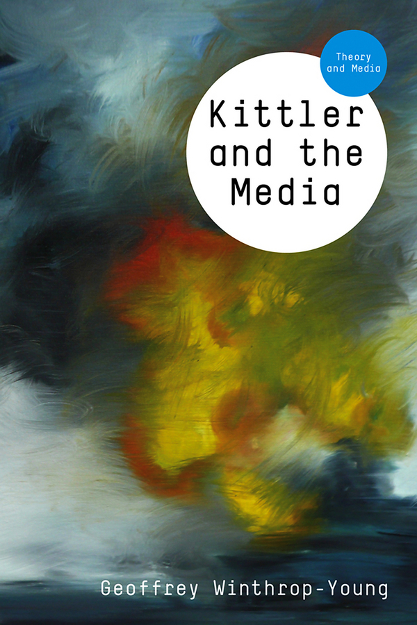 Geoffrey Winthrop-Young Kittler and the Media