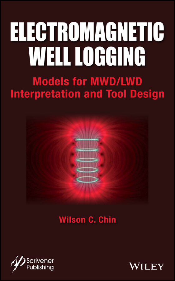 Wilson Chin C. Electromagnetic Well Logging. Models for MWD / LWD Interpretation and Tool Design