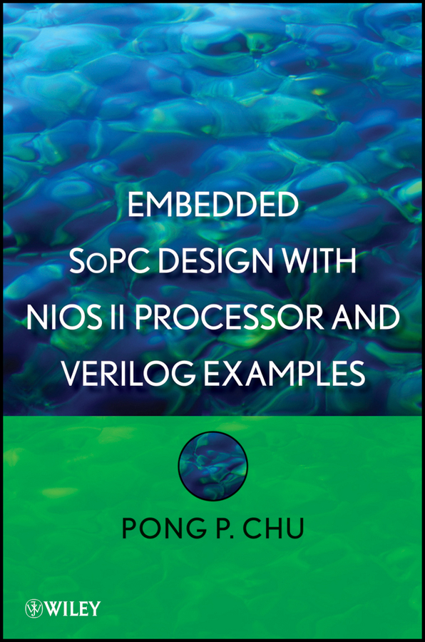 Pong Chu P. Embedded SoPC Design with Nios II Processor and Verilog Examples