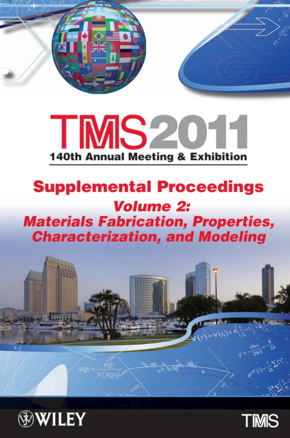 The Minerals, Metals & Materials Society (TMS) TMS 2011 140th Annual Meeting and Exhibition, Materials Fabrication, Properties, Characterization, and Modeling the minerals metals & materials society tms tms 2011 140th annual meeting and exhibition materials fabrication properties characterization and modeling