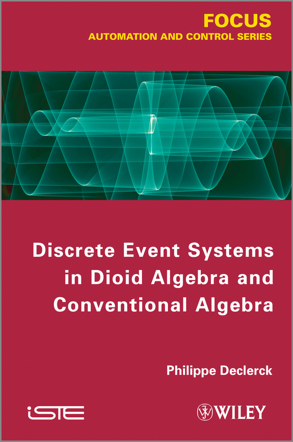 Philippe Declerck Discrete Event Systems in Dioid Algebra and Conventional Algebra