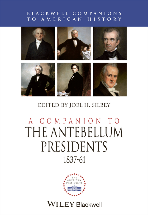 Joel Silbey H. A Companion to the Antebellum Presidents 1837 - 1861 the history of england volume 3 civil war