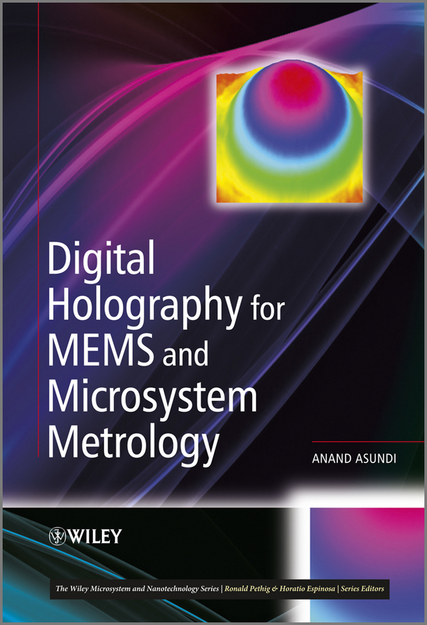 Anand Asundi Digital Holography for MEMS and Microsystem Metrology reingand nadya optical imaging and metrology advanced technologies