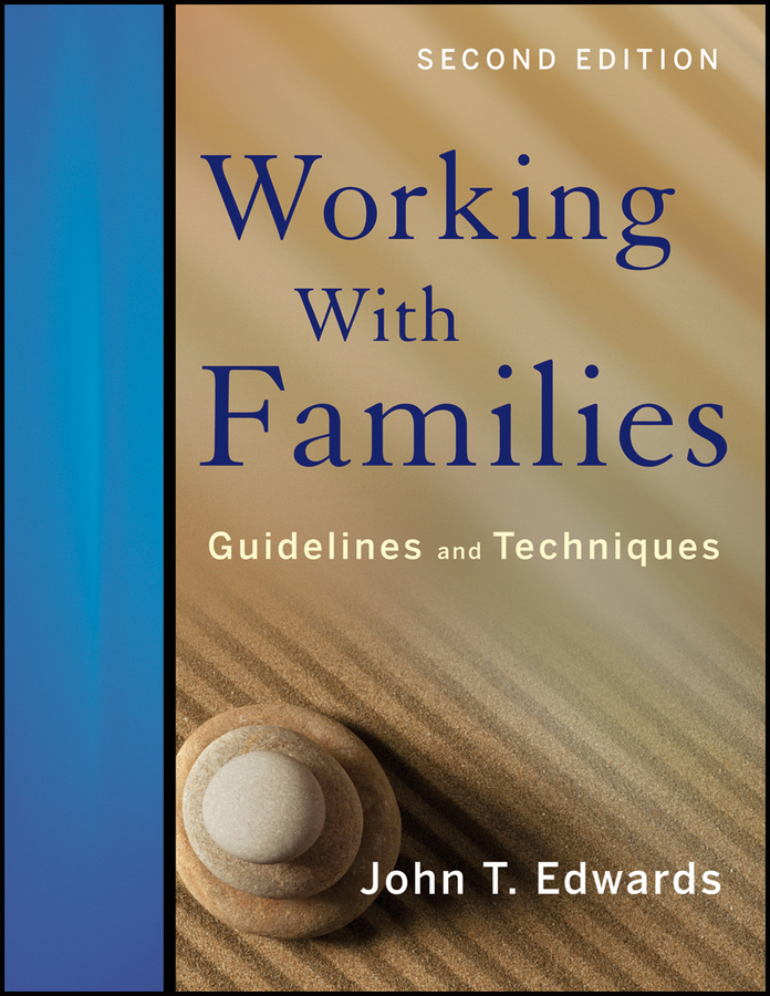 John T. Edwards, PhD Working With Families: Guidelines and Techniques