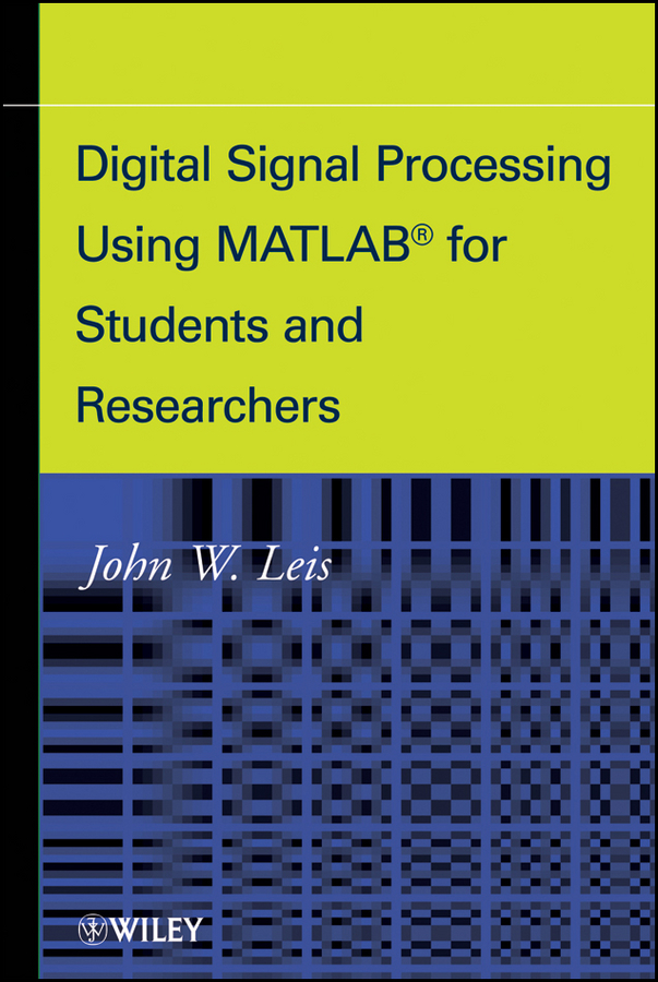 John Leis W. Digital Signal Processing Using MATLAB for Students and Researchers donald reay s digital signal processing and applications with the omap l138 experimenter