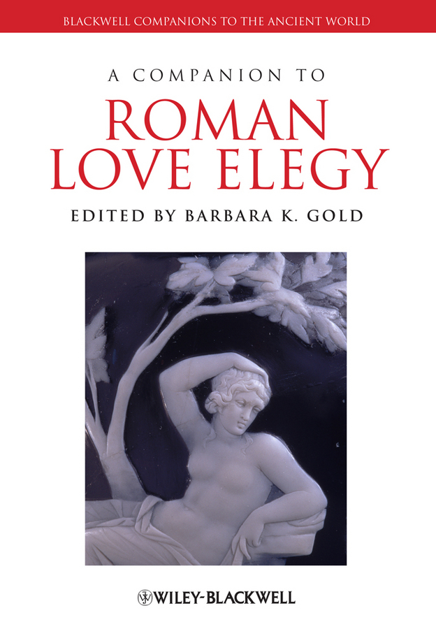 Barbara Gold K. A Companion to Roman Love Elegy ryan balot k a companion to greek and roman political thought