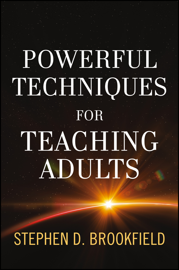 Stephen Brookfield D. Powerful Techniques for Teaching Adults