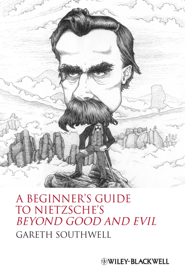 Gareth Southwell A Beginner's Guide to Nietzsche's Beyond Good and Evil gareth southwell a beginner s guide to nietzsche s beyond good and evil isbn 9781444306156