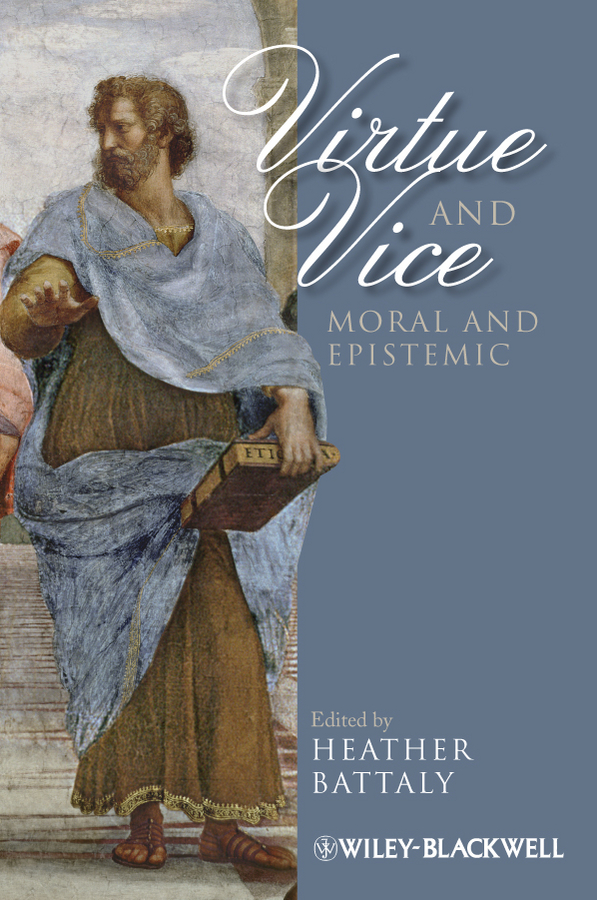 Heather Battaly Virtue and Vice, Moral and Epistemic virtue